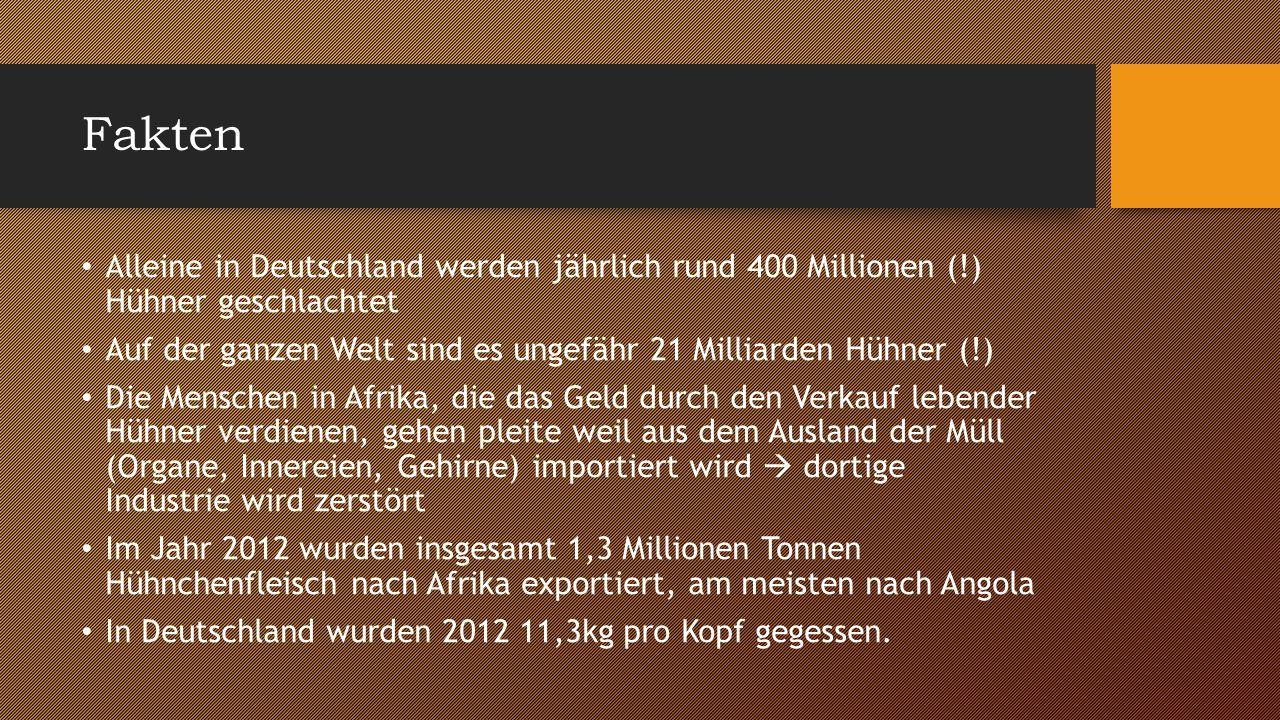 Fakten Alleine in Deutschland werden jährlich rund 400 Millionen (!) Hühner geschlachtet.