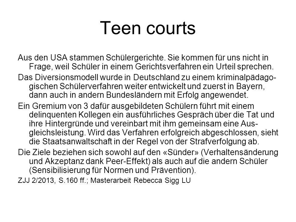 Teen courts Aus den USA stammen Schülergerichte. Sie kommen für uns nicht in Frage, weil Schüler in einem Gerichtsverfahren ein Urteil sprechen.