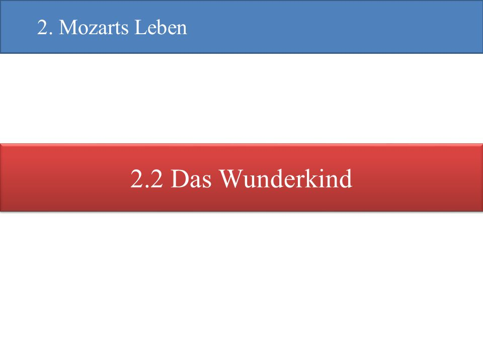 2. Mozarts Leben 2.2 Das Wunderkind