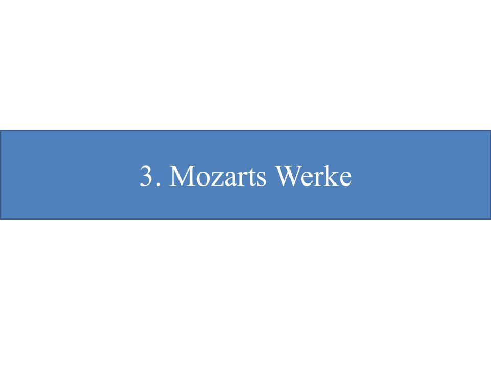 3. Mozarts Werke 3. Mozarts Werke