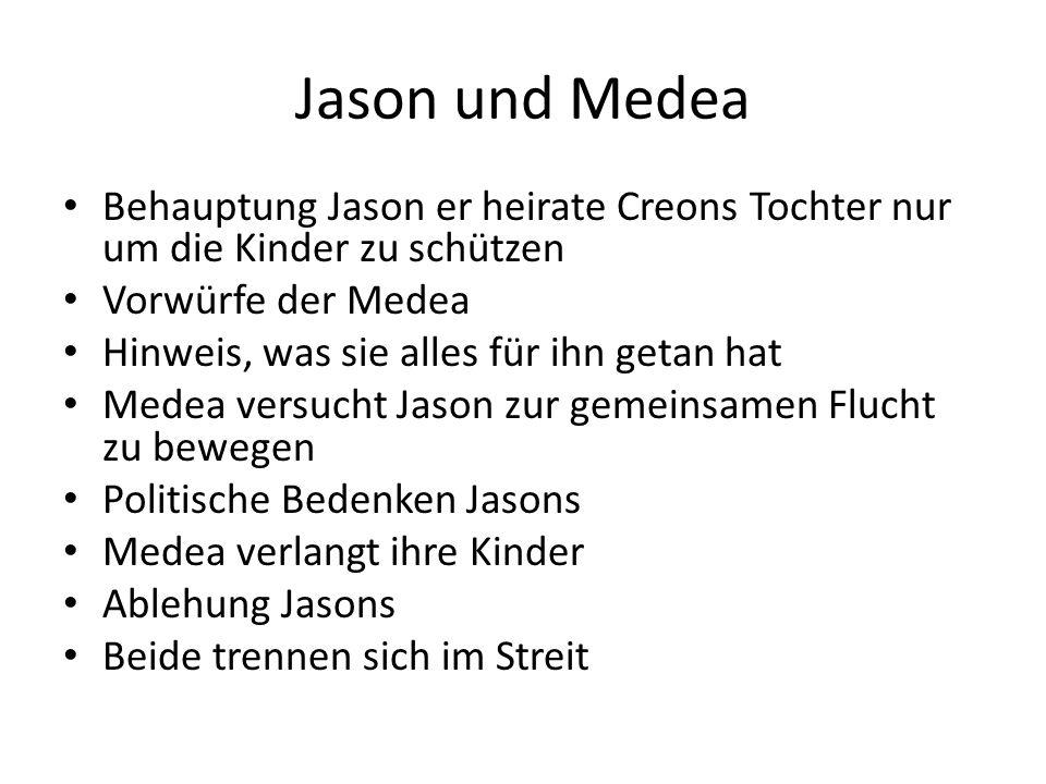 Jason und Medea Behauptung Jason er heirate Creons Tochter nur um die Kinder zu schützen. Vorwürfe der Medea.