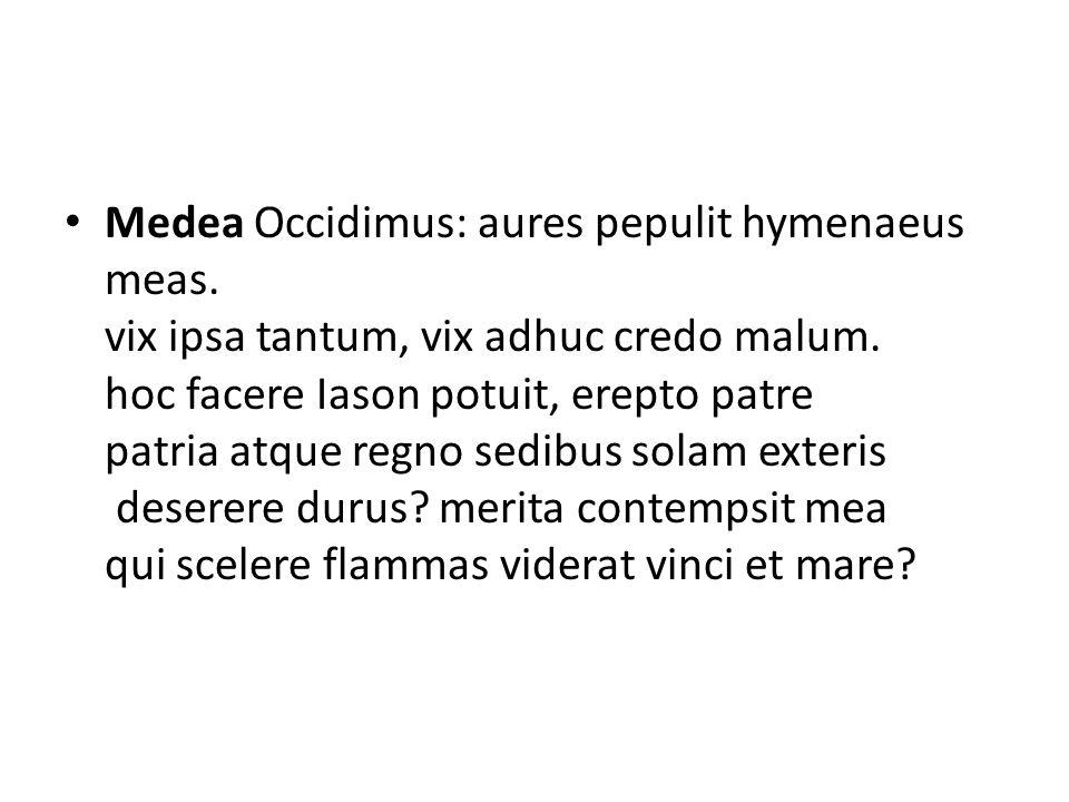 Medea Occidimus: aures pepulit hymenaeus meas