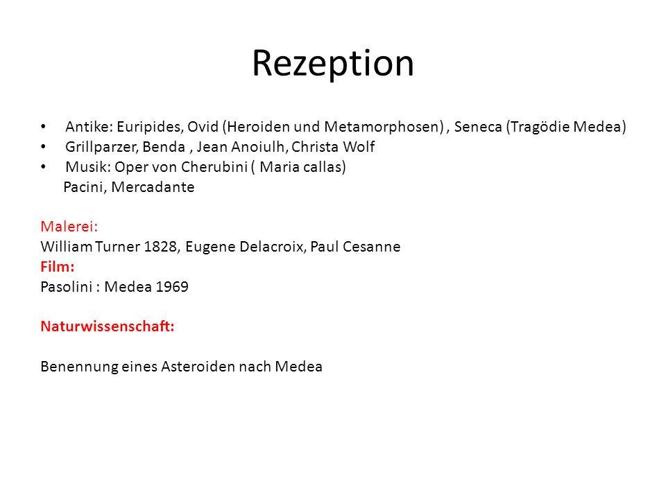 Rezeption Antike: Euripides, Ovid (Heroiden und Metamorphosen) , Seneca (Tragödie Medea) Grillparzer, Benda , Jean Anoiulh, Christa Wolf.