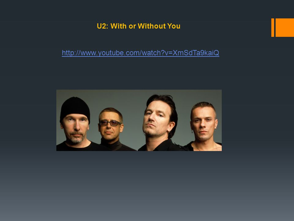 U2: With or Without You http://www.youtube.com/watch v=XmSdTa9kaiQ