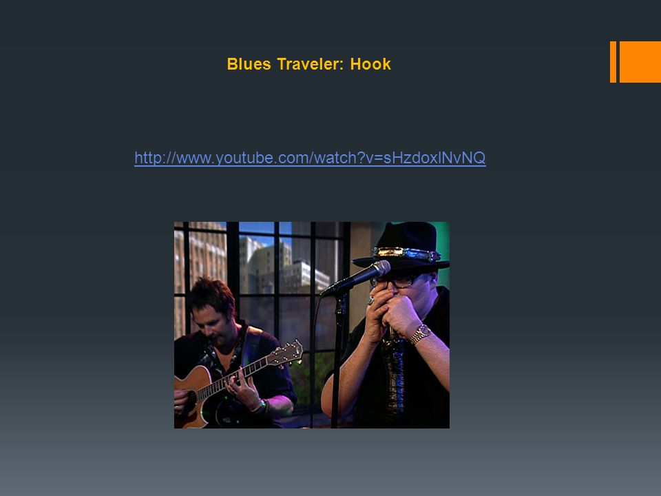 Blues Traveler: Hook http://www.youtube.com/watch v=sHzdoxlNvNQ