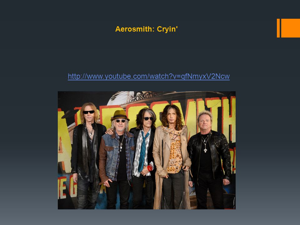 Aerosmith: Cryin http://www.youtube.com/watch v=qfNmyxV2Ncw