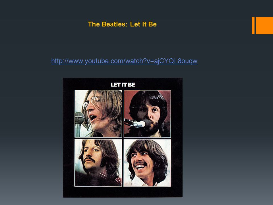 The Beatles: Let It Be http://www.youtube.com/watch v=ajCYQL8ouqw