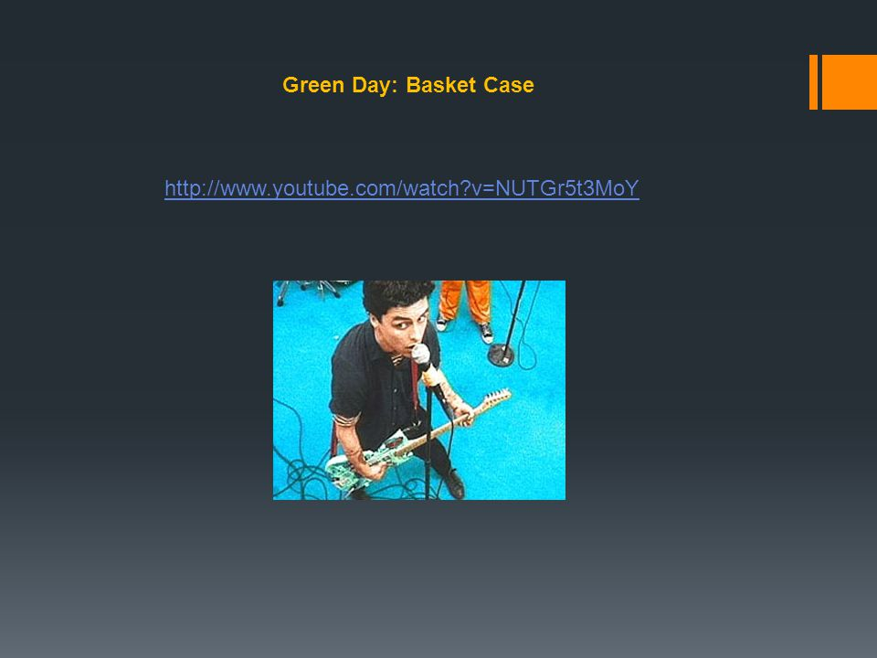 Green Day: Basket Case http://www.youtube.com/watch v=NUTGr5t3MoY
