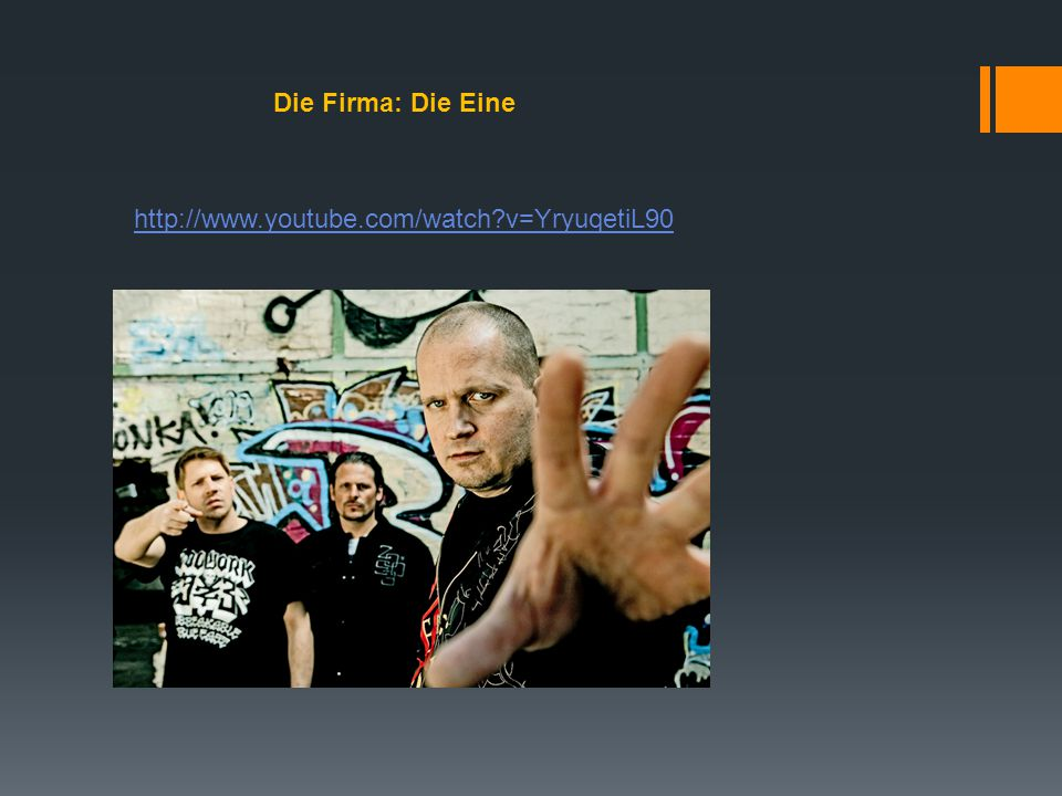 Die Firma: Die Eine http://www.youtube.com/watch v=YryuqetiL90
