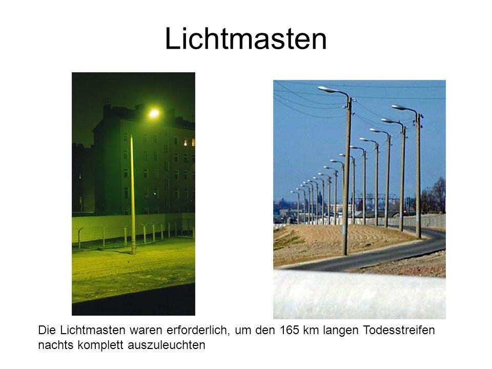 Lichtmasten Die Lichtmasten waren erforderlich, um den 165 km langen Todesstreifen nachts komplett auszuleuchten.