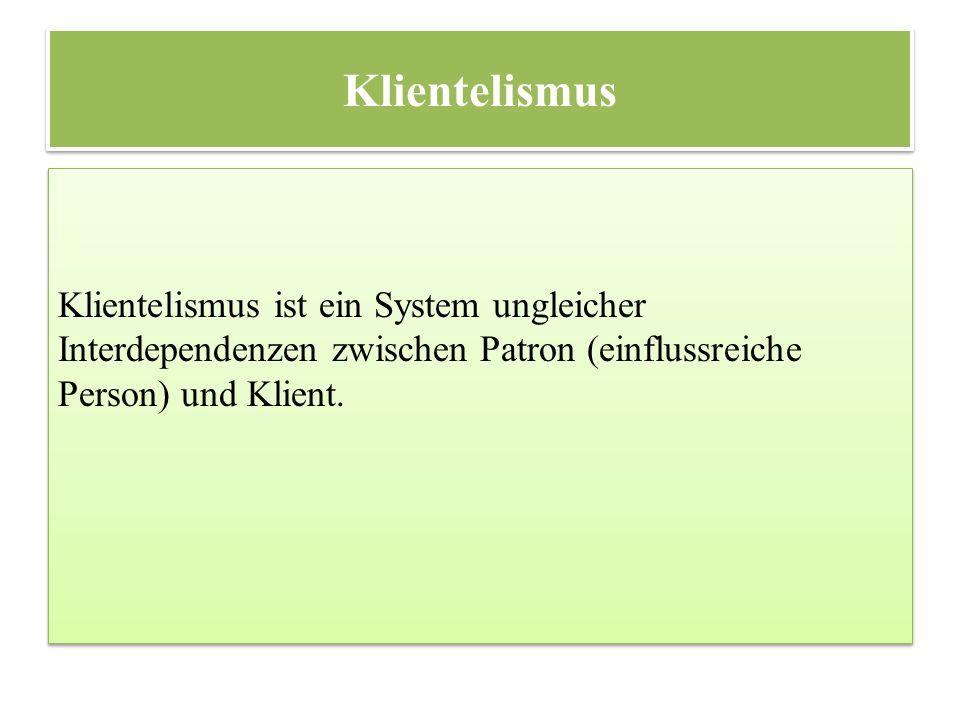 Klientelismus Klientelismus ist ein System ungleicher Interdependenzen zwischen Patron (einflussreiche Person) und Klient.