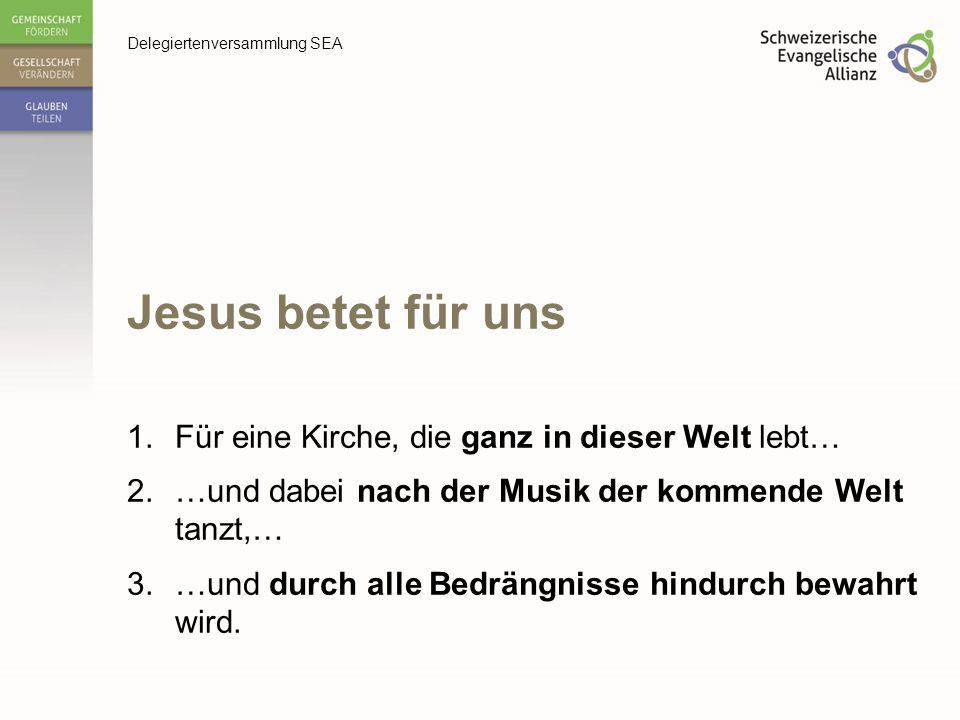 Jesus betet für uns Für eine Kirche, die ganz in dieser Welt lebt…