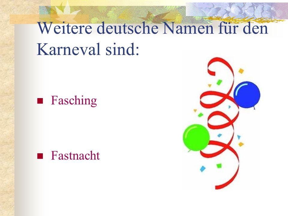 Weitere deutsche Namen für den Karneval sind: