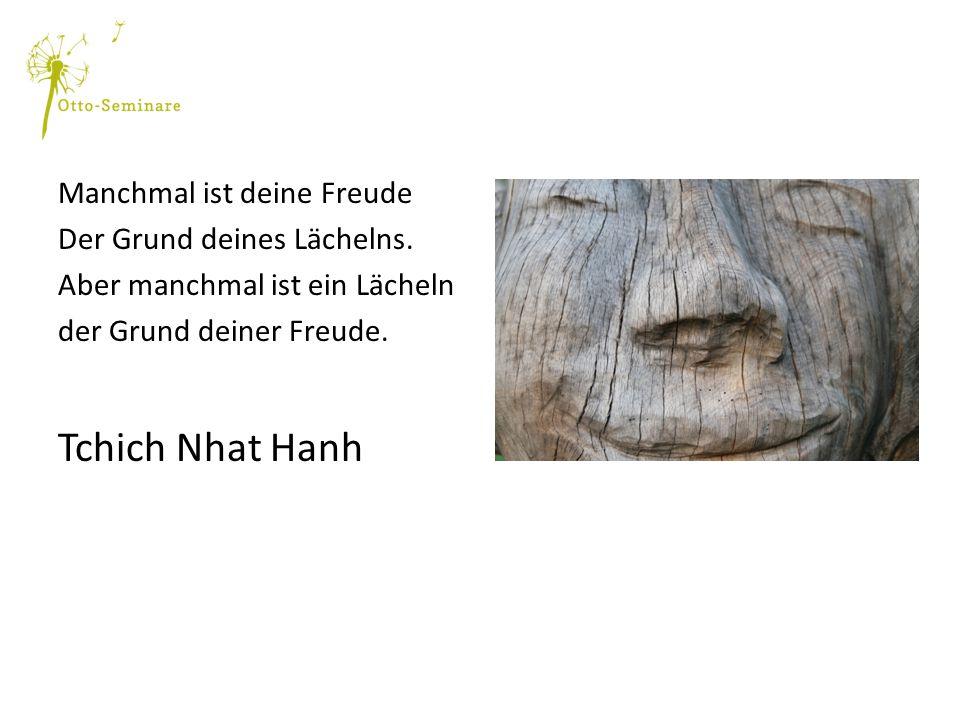 Tchich Nhat Hanh Manchmal ist deine Freude Der Grund deines Lächelns.