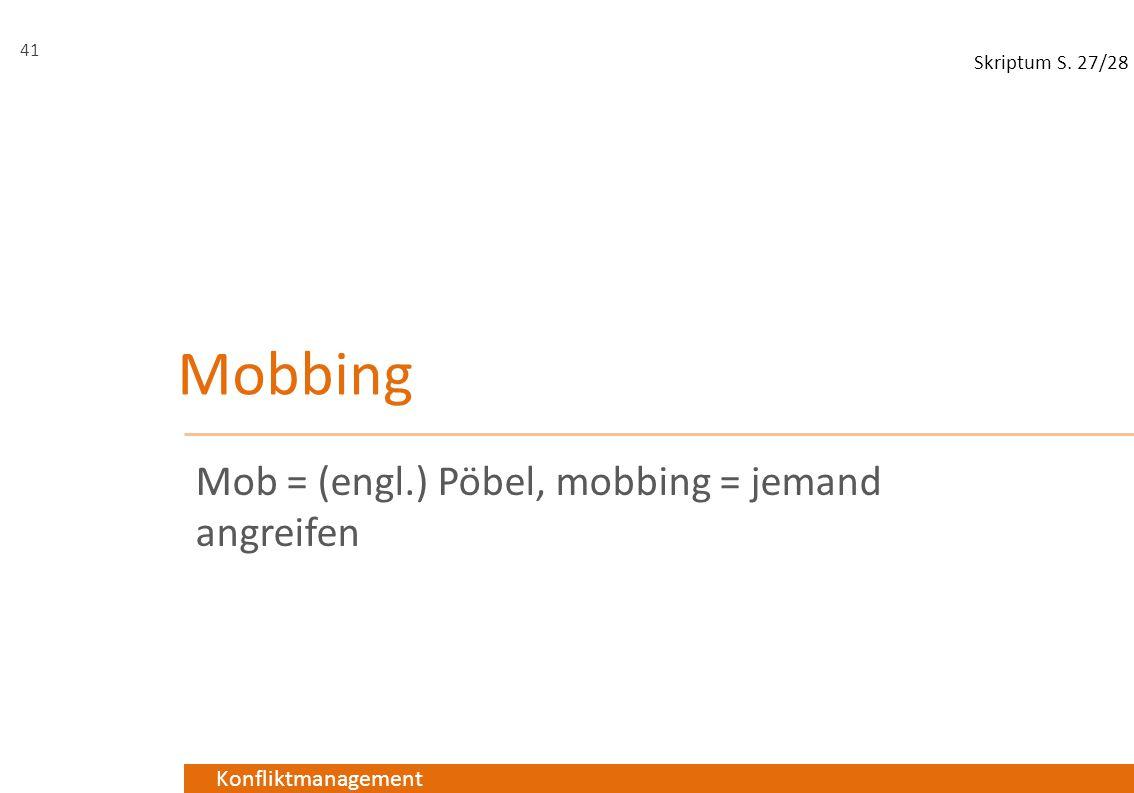 Mob = (engl.) Pöbel, mobbing = jemand angreifen
