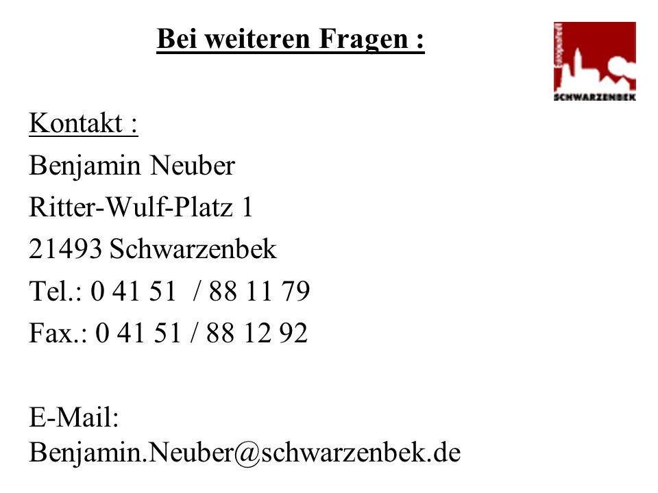 Bei weiteren Fragen : Kontakt : Benjamin Neuber. Ritter-Wulf-Platz 1. 21493 Schwarzenbek. Tel.: 0 41 51 / 88 11 79.