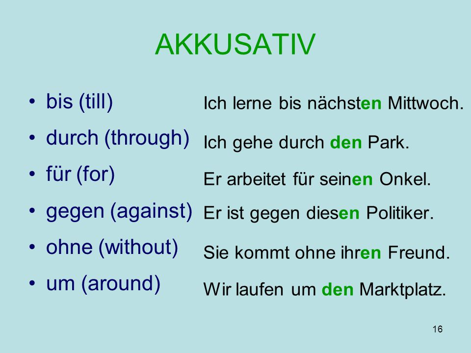 AKKUSATIV bis (till) durch (through) für (for) gegen (against)