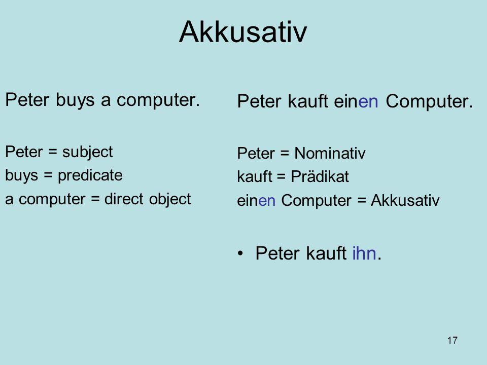 Akkusativ Peter buys a computer. Peter kauft einen Computer.