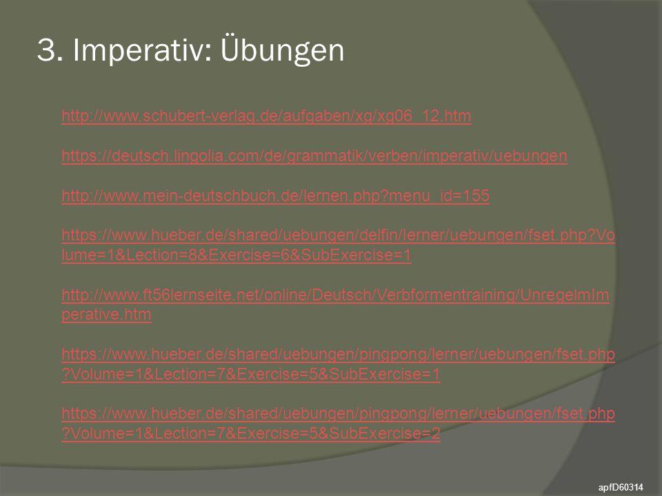 3. Imperativ: Übungen http://www.schubert-verlag.de/aufgaben/xg/xg06_12.htm. https://deutsch.lingolia.com/de/grammatik/verben/imperativ/uebungen.