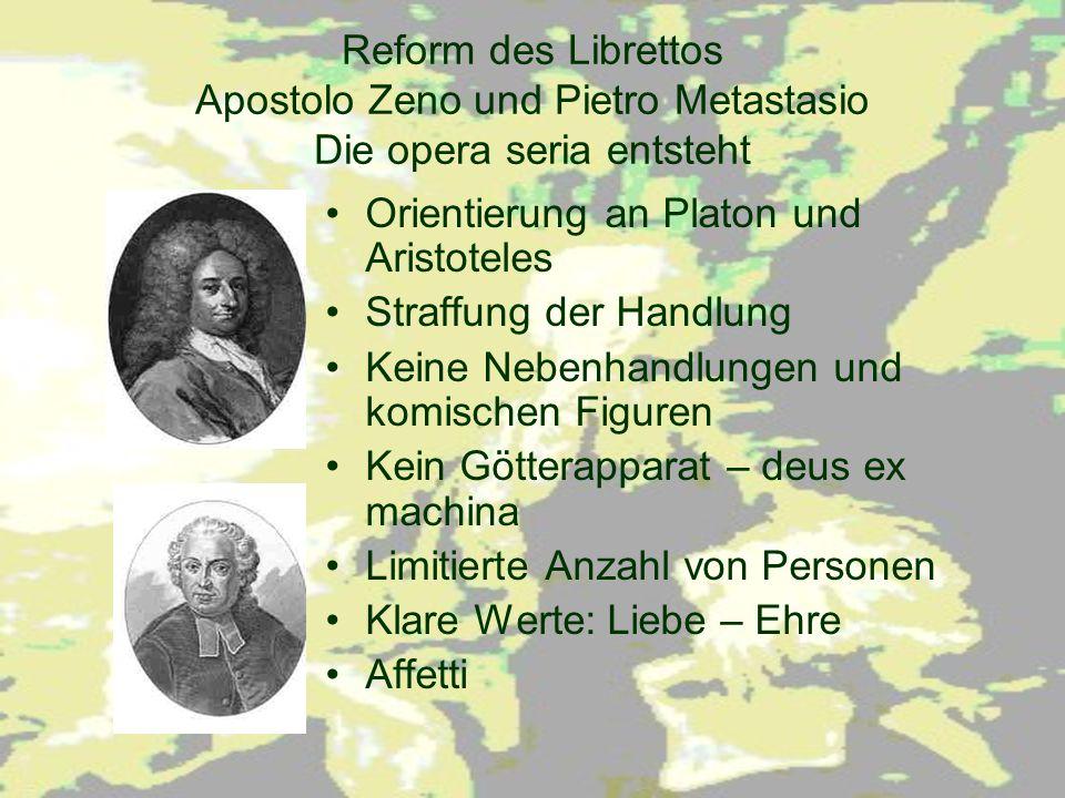 Reform des Librettos Apostolo Zeno und Pietro Metastasio Die opera seria entsteht