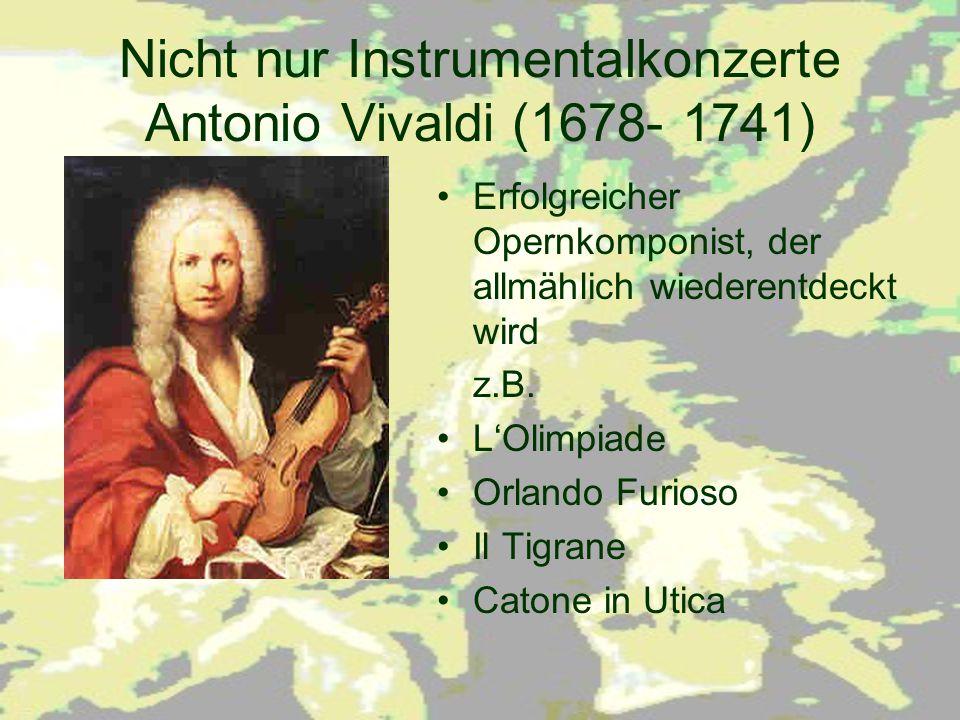 Nicht nur Instrumentalkonzerte Antonio Vivaldi (1678- 1741)
