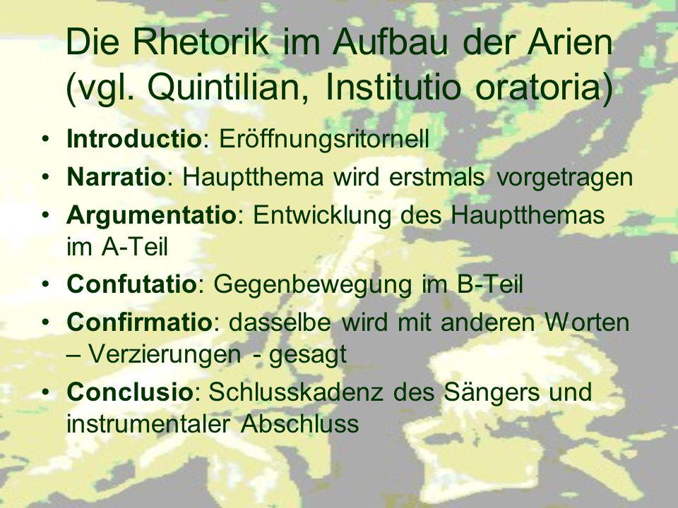 Die Rhetorik im Aufbau der Arien (vgl. Quintilian, Institutio oratoria)