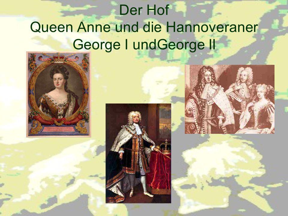 Der Hof Queen Anne und die Hannoveraner George I undGeorge II