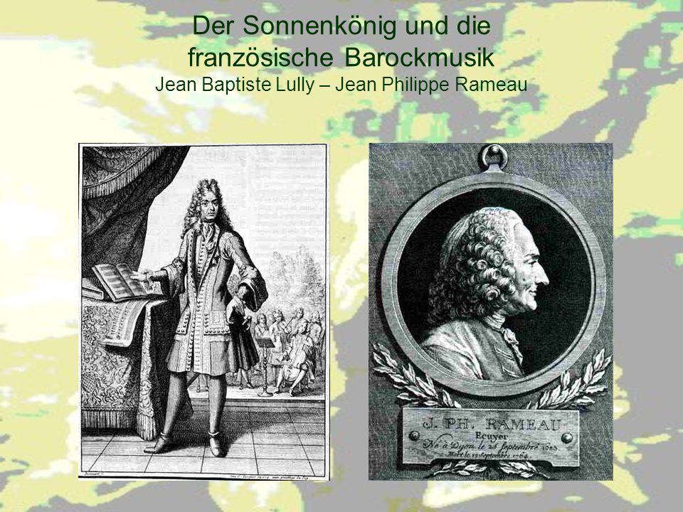 Der Sonnenkönig und die französische Barockmusik Jean Baptiste Lully – Jean Philippe Rameau