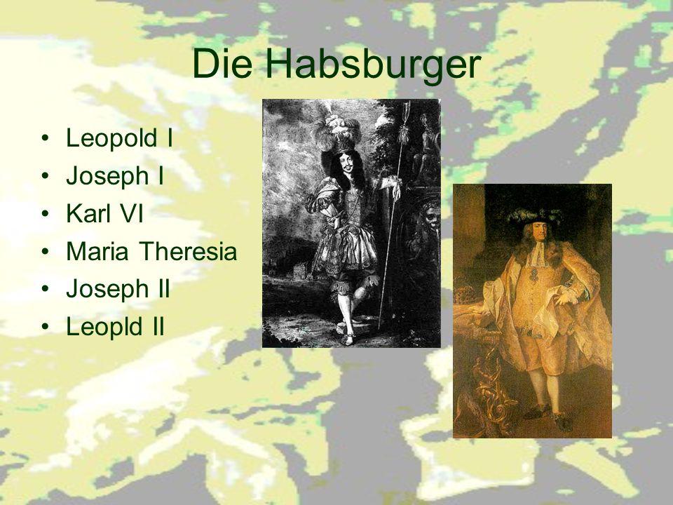 Die Habsburger Leopold I Joseph I Karl VI Maria Theresia Joseph II