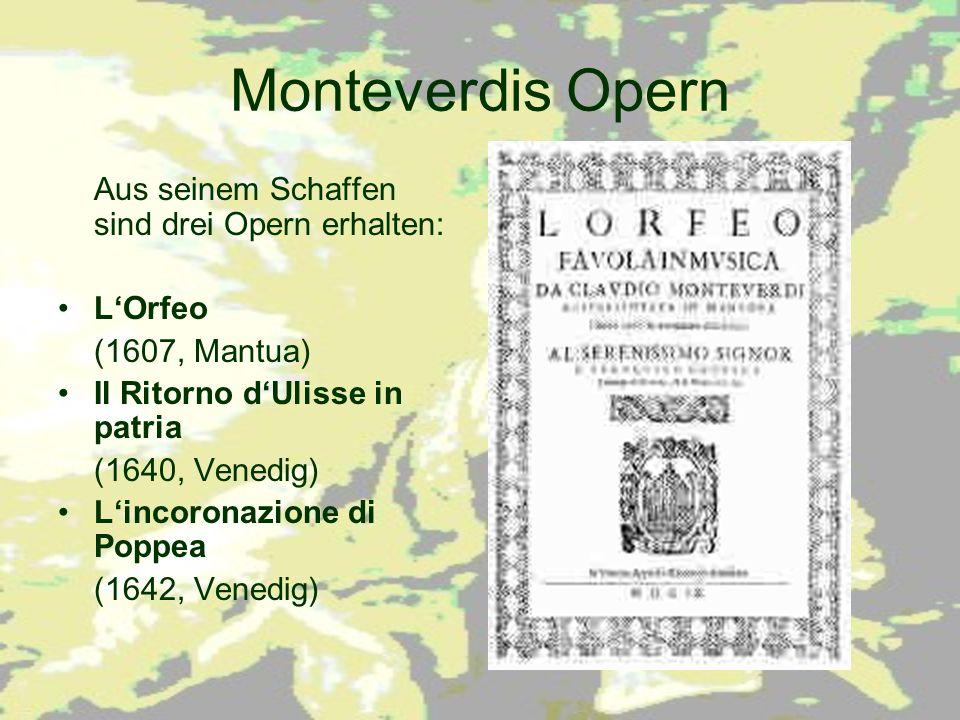 Monteverdis Opern Aus seinem Schaffen sind drei Opern erhalten: