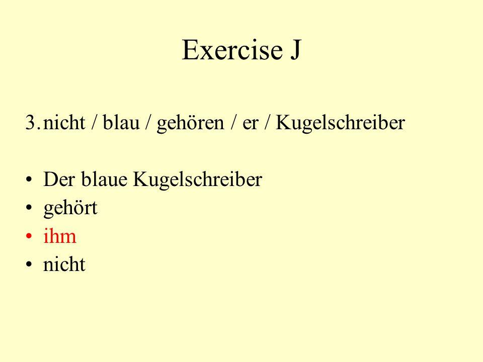Exercise J 3. nicht / blau / gehören / er / Kugelschreiber