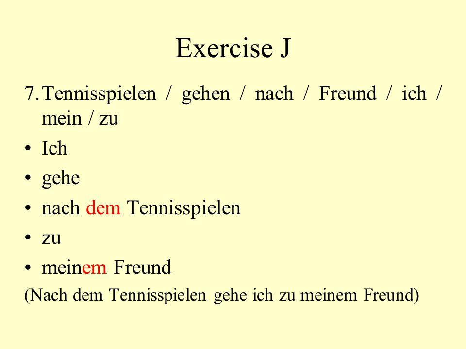 Exercise J 7. Tennisspielen / gehen / nach / Freund / ich / mein / zu