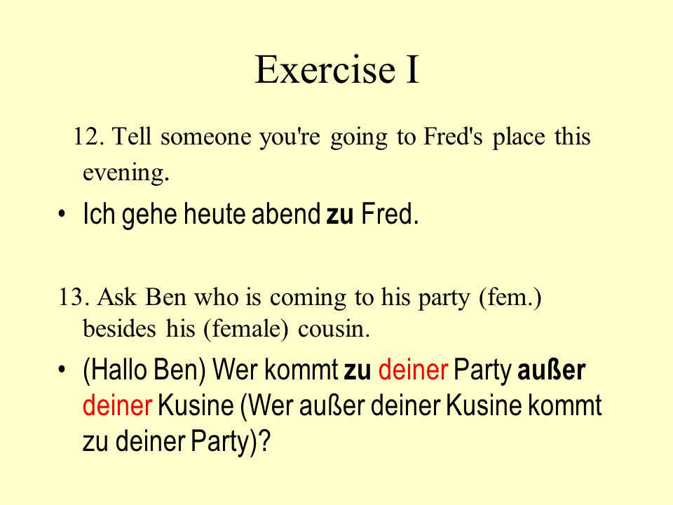 Exercise I 12. Tell someone you re going to Fred s place this evening.