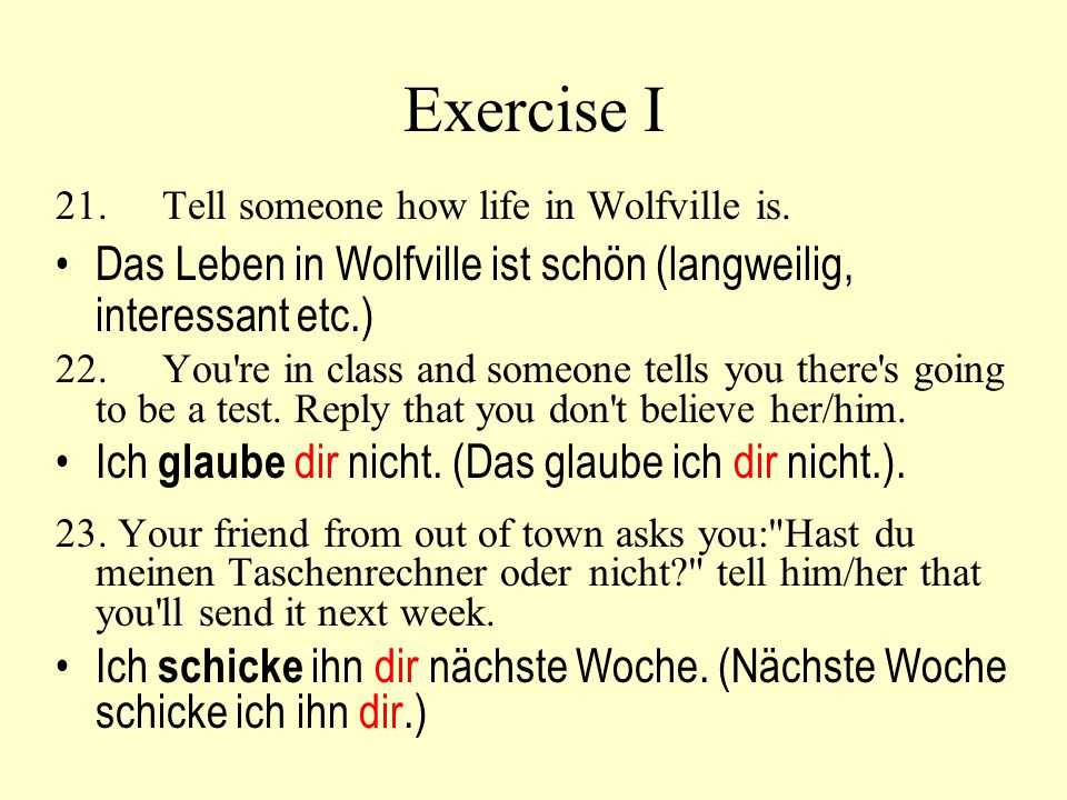 Exercise I 21. Tell someone how life in Wolfville is. Das Leben in Wolfville ist schön (langweilig, interessant etc.)