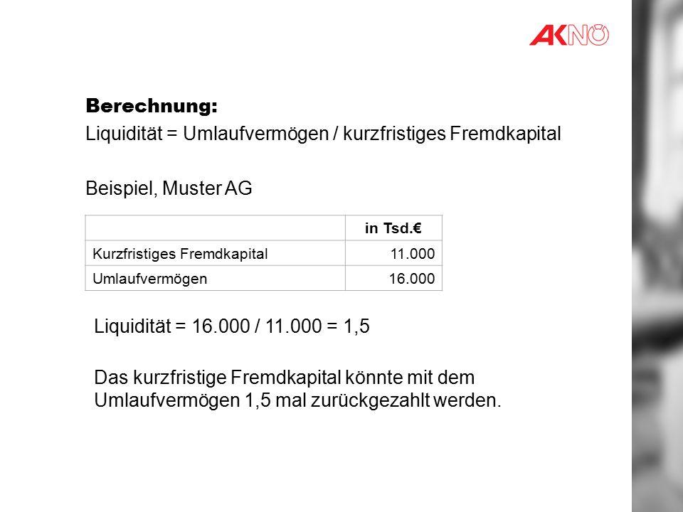 Liquidität = Umlaufvermögen / kurzfristiges Fremdkapital
