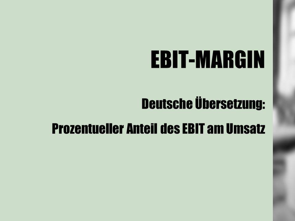 EBIT-MARGIN Deutsche Übersetzung: Prozentueller Anteil des EBIT am Umsatz