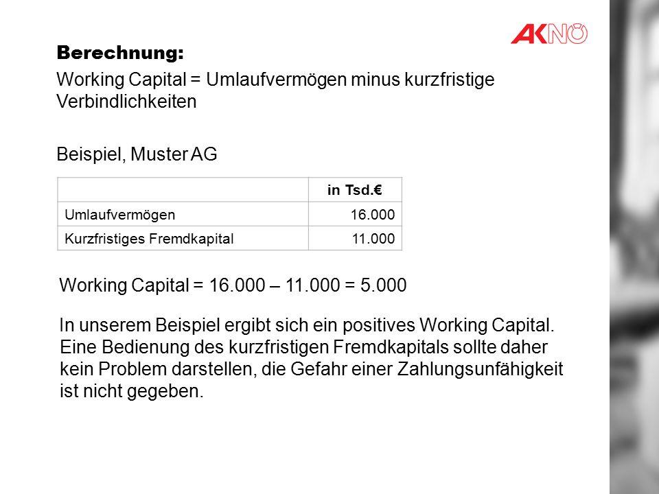 Working Capital = Umlaufvermögen minus kurzfristige Verbindlichkeiten