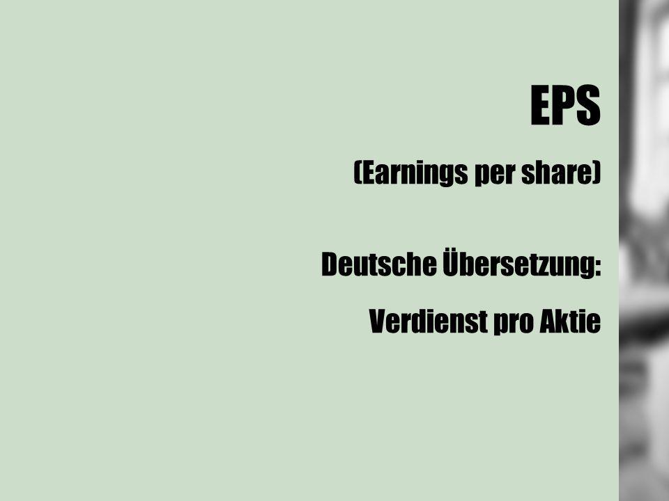 EPS (Earnings per share) Deutsche Übersetzung: Verdienst pro Aktie