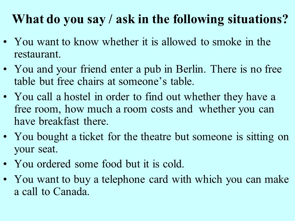 What do you say / ask in the following situations