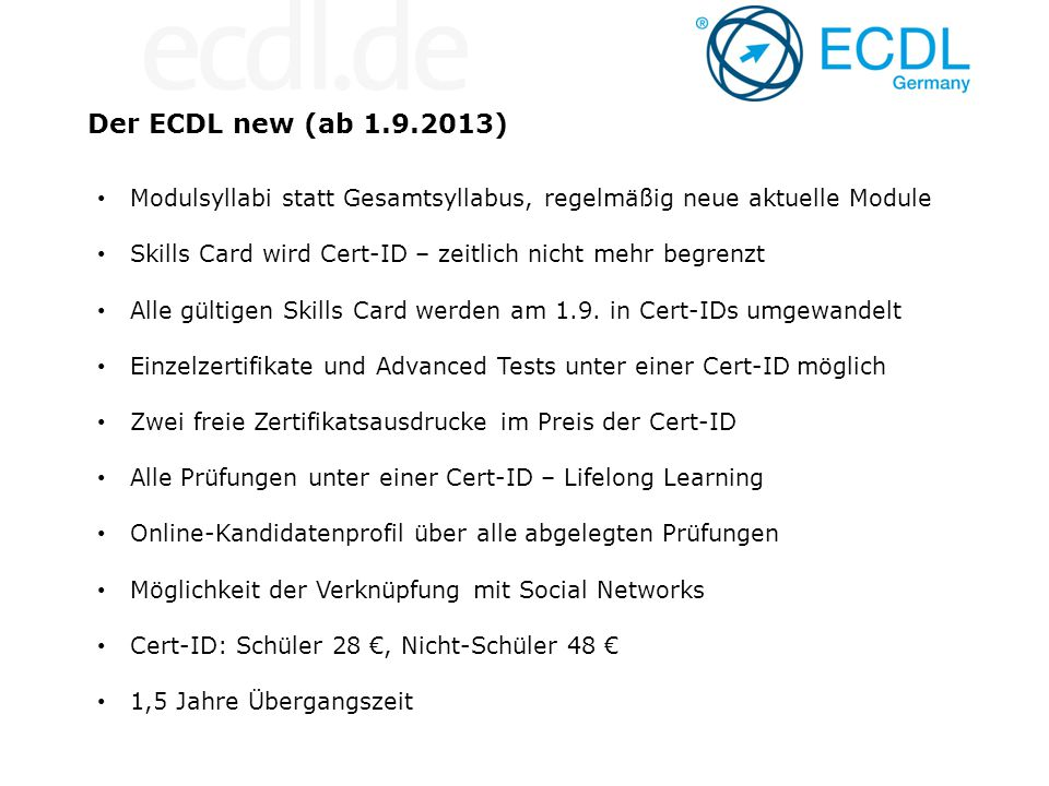Der ECDL new (ab 1.9.2013) Modulsyllabi statt Gesamtsyllabus, regelmäßig neue aktuelle Module.