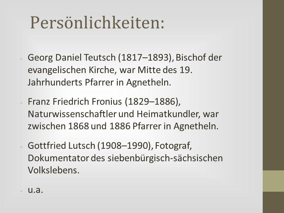 Persönlichkeiten: Georg Daniel Teutsch (1817–1893), Bischof der evangelischen Kirche, war Mitte des 19. Jahrhunderts Pfarrer in Agnetheln.
