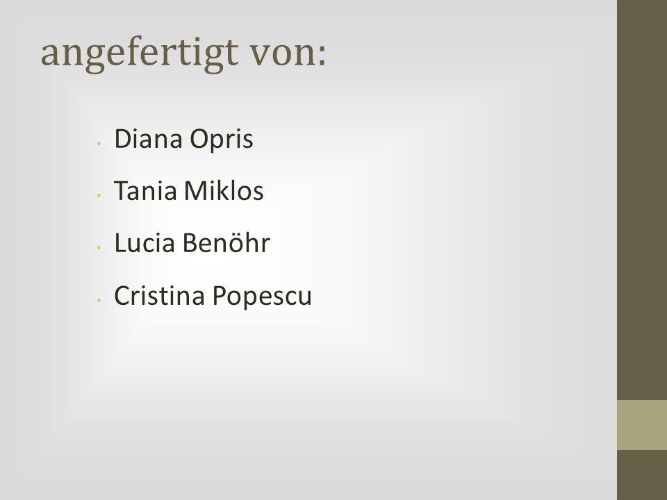 angefertigt von: Diana Opris Tania Miklos Lucia Benöhr