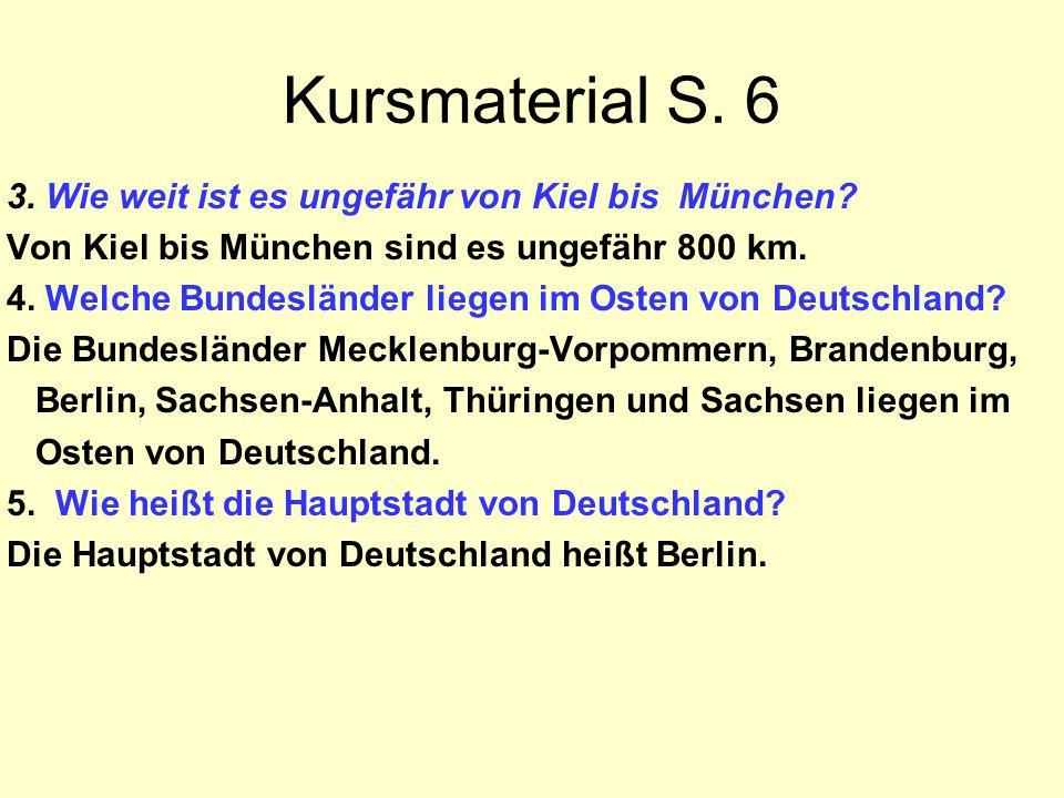 Kursmaterial S. 6 3. Wie weit ist es ungefähr von Kiel bis München