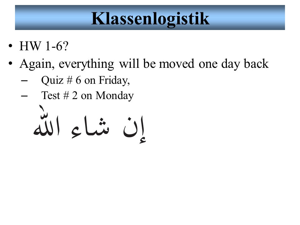Klassenlogistik HW 1-6 Again, everything will be moved one day back