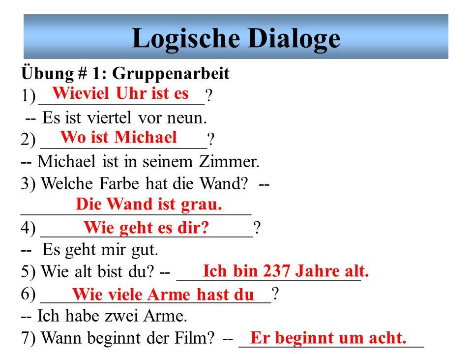 Logische Dialoge Übung # 1: Gruppenarbeit __________________