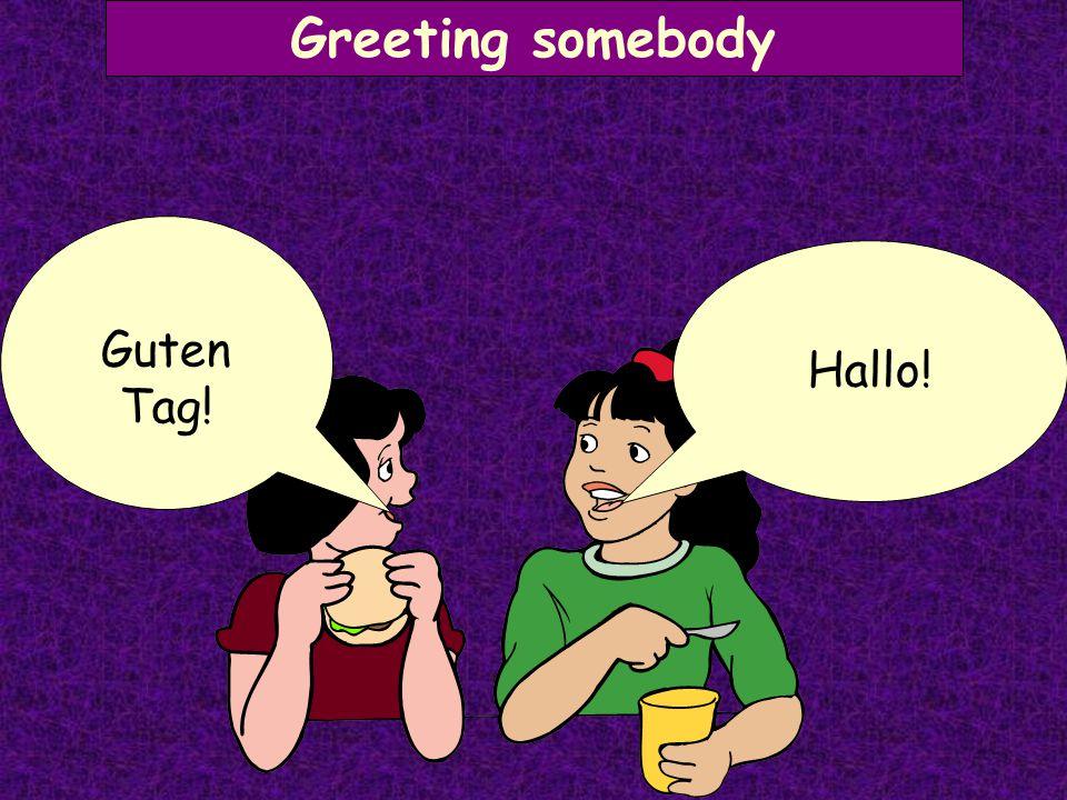 Greeting somebody Guten Tag! Hallo!