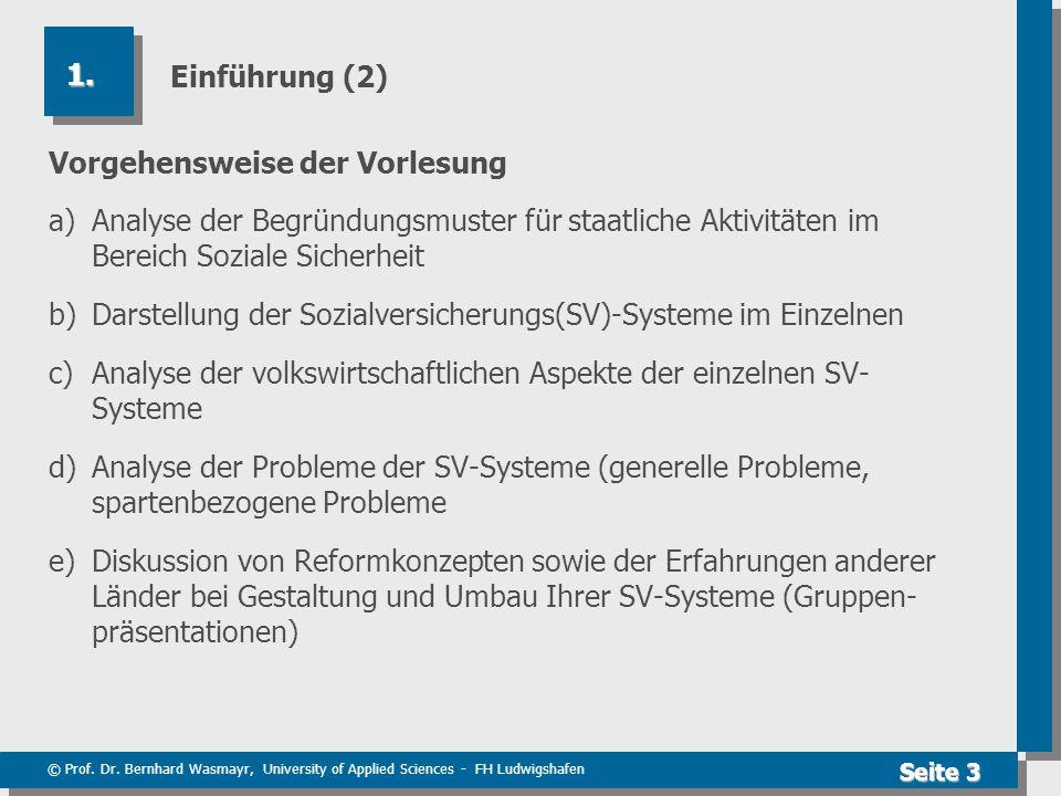 Einführung (2) 1. Vorgehensweise der Vorlesung. a) Analyse der Begründungsmuster für staatliche Aktivitäten im Bereich Soziale Sicherheit.
