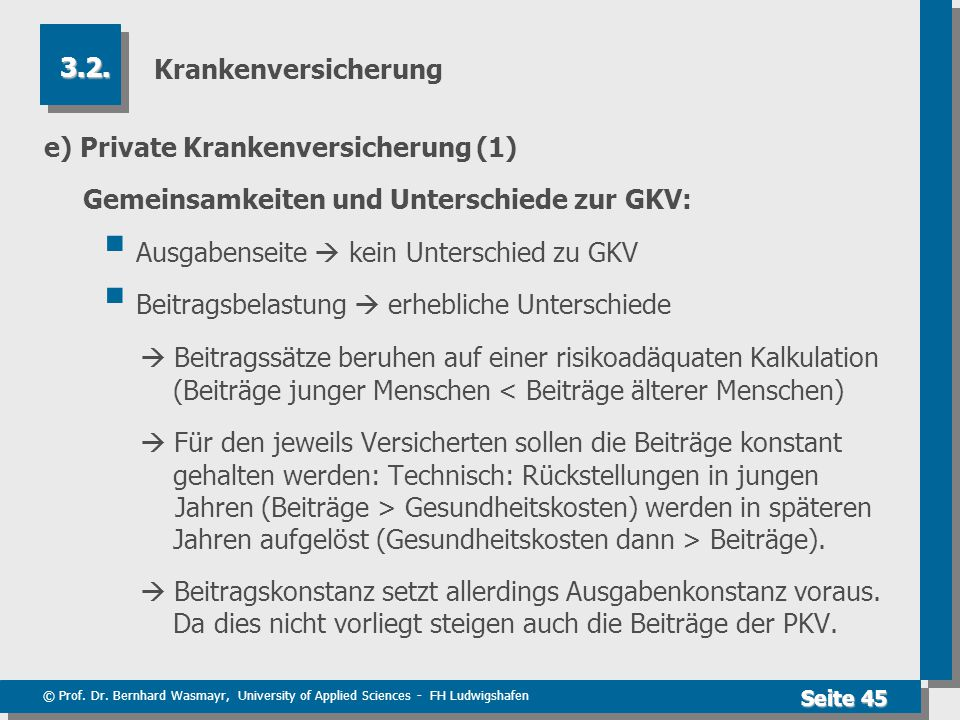 Krankenversicherung 3.2. e) Private Krankenversicherung (1) Gemeinsamkeiten und Unterschiede zur GKV: