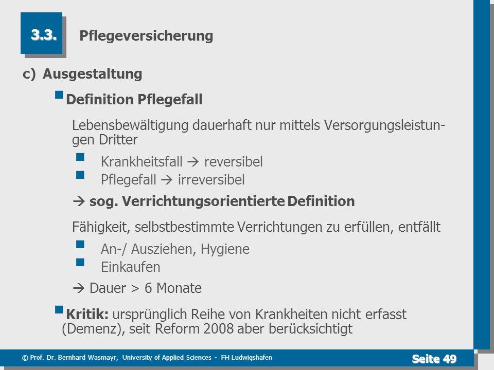 Pflegeversicherung 3.3. c) Ausgestaltung. Definition Pflegefall. Lebensbewältigung dauerhaft nur mittels Versorgungsleistun- gen Dritter.