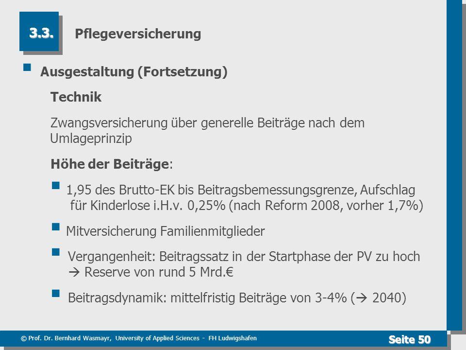 Pflegeversicherung 3.3. Ausgestaltung (Fortsetzung) Technik. Zwangsversicherung über generelle Beiträge nach dem Umlageprinzip.